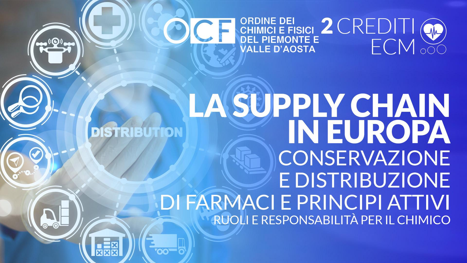 La Supply Chain in Europa - Conservazione e distribuzione di Farmaci e Principi Attivi - Ruoli e Responsabilità per il Chimico