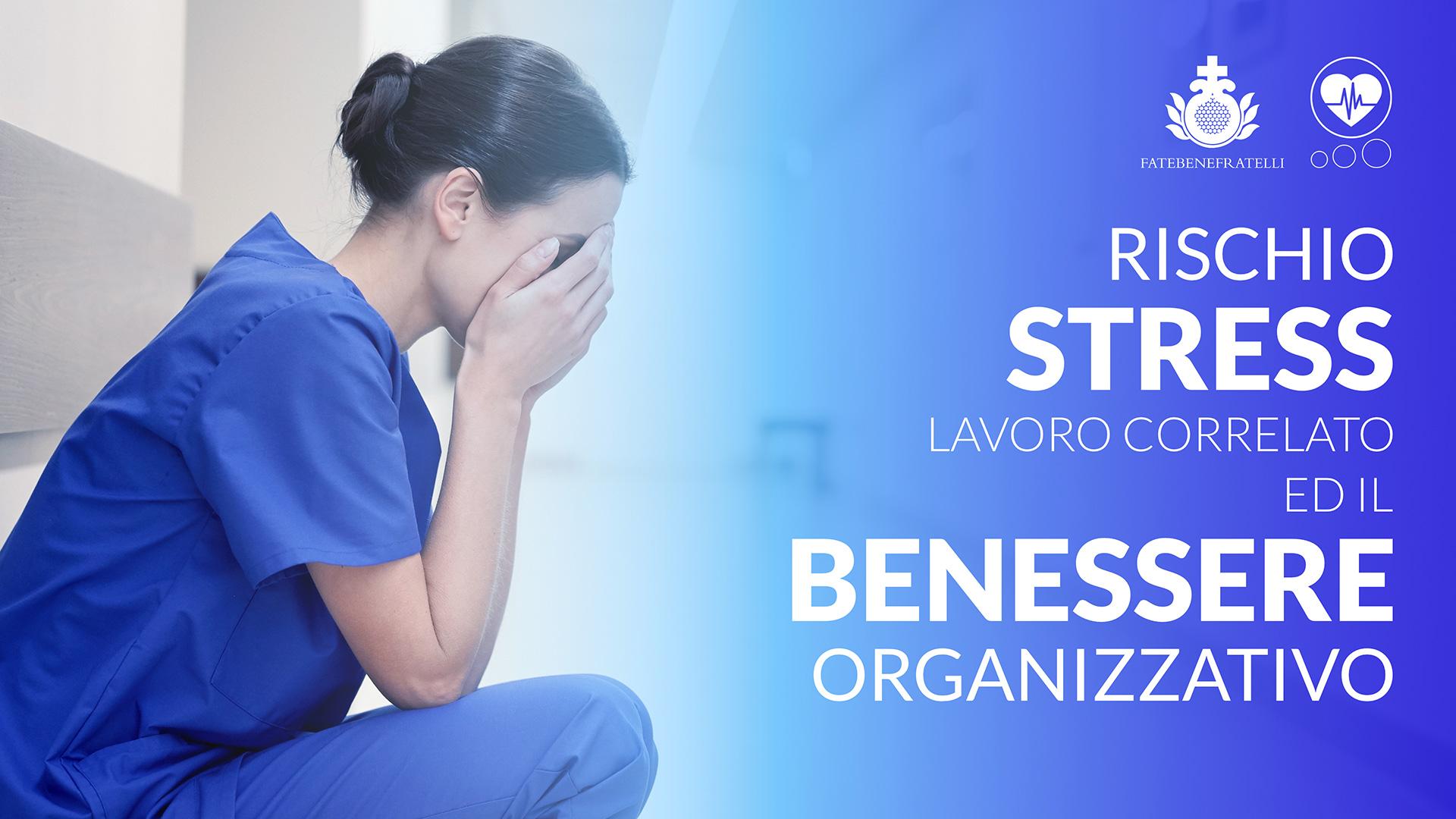 Il rischio stress lavoro-correlato ed il benessere organizzativo