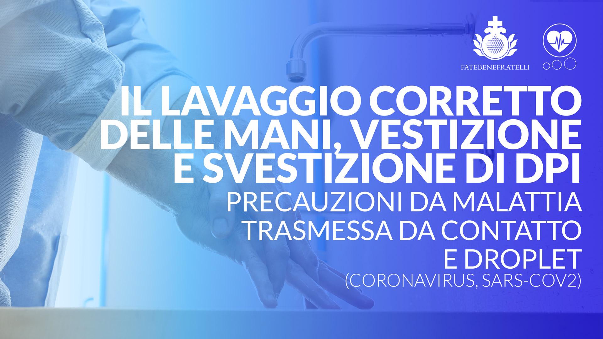 Il lavaggio corretto delle mani, vestizione e svestizione di DPI.  Precauzioni da malattia trasmessa da contatto e Droplet (Coronavirus, SARS-CoV2)
