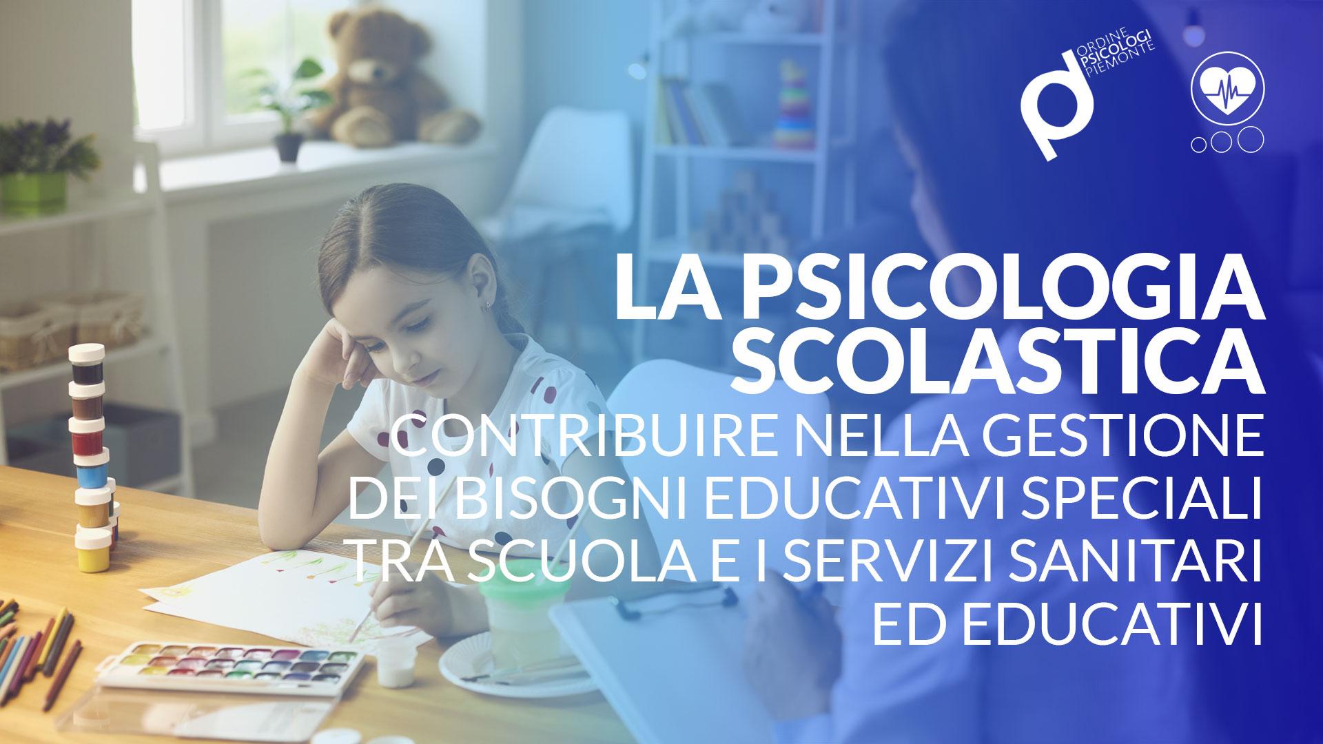 LA PSICOLOGIA SCOLASTICA: CONTRIBUIRE NELLA GESTIONE DEI BISOGNI EDUCATIVI SPECIALI TRA SCUOLA E I SERVIZI SANITARI ED EDUCATIVI